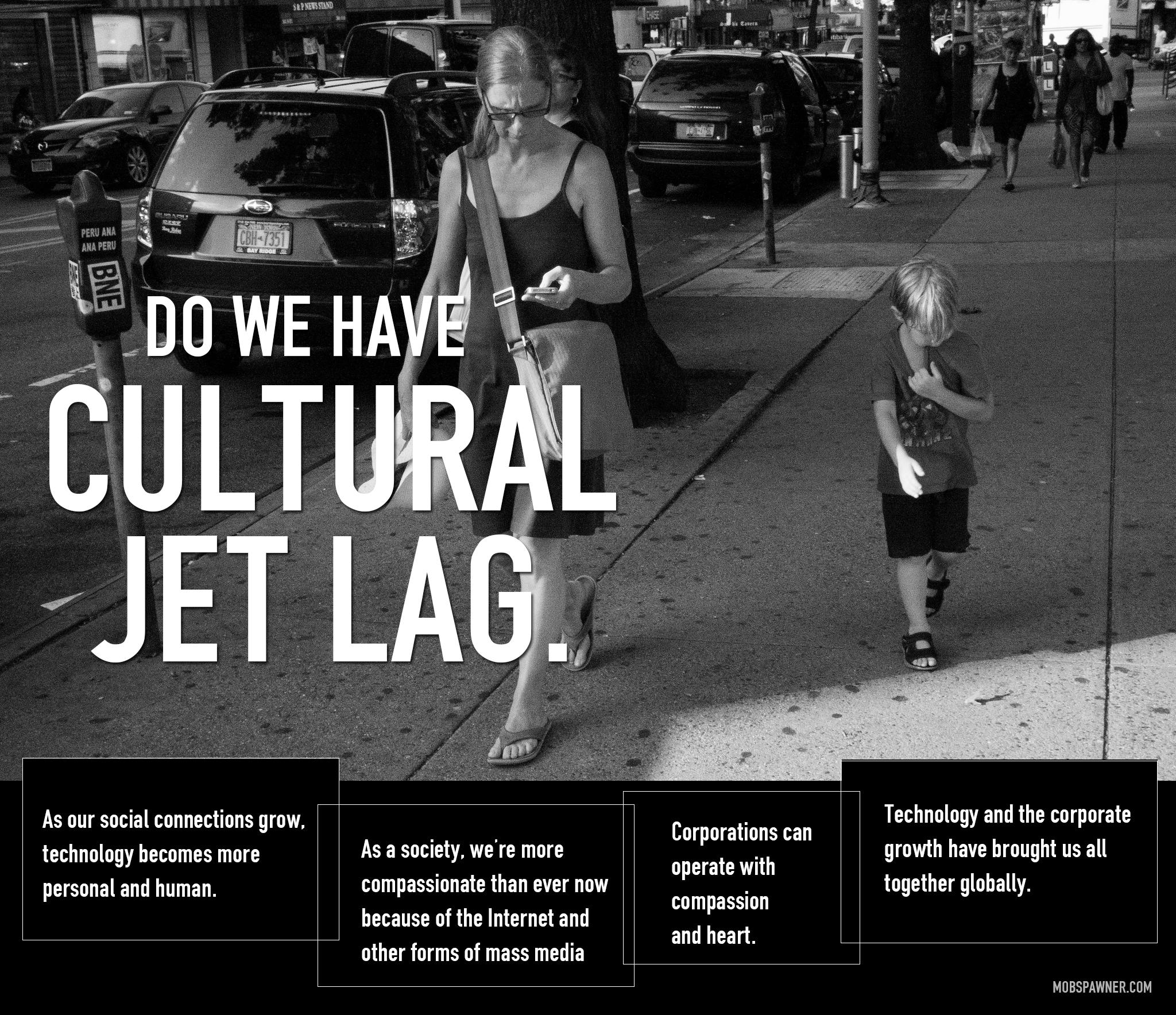 cultural lag Cultural lag merujuk pada gagasan bahwa budaya membutuhkan waktu untuk mengejar ketinggalan dengan inovasi teknologi, dan bahwa masalah-masalah sosial dan konflik.